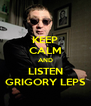KEEP CALM AND LISTEN GRIGORY LEPS - Personalised Poster A4 size