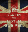 KEEP CALM AND LISTEN GUE PEK. - Personalised Poster A4 size
