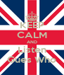 KEEP CALM AND Listen Gues Who - Personalised Poster A4 size