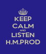 KEEP CALM AND LISTEN H.M.PROD - Personalised Poster A4 size