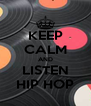 KEEP CALM AND LISTEN HIP HOP - Personalised Poster A4 size