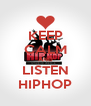 KEEP CALM AND LISTEN HIPHOP - Personalised Poster A4 size