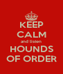 KEEP CALM and listen HOUNDS OF ORDER - Personalised Poster A4 size