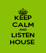 KEEP CALM AND LISTEN HOUSE  - Personalised Poster A4 size