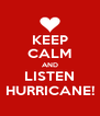KEEP CALM AND LISTEN HURRICANE! - Personalised Poster A4 size
