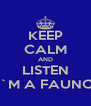 KEEP CALM AND LISTEN I`M A FAUNO - Personalised Poster A4 size