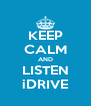 KEEP CALM AND LISTEN iDRIVE - Personalised Poster A4 size