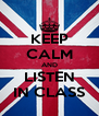 KEEP CALM AND LISTEN IN CLASS - Personalised Poster A4 size