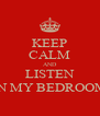 KEEP CALM AND LISTEN IN MY BEDROOM - Personalised Poster A4 size