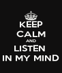 KEEP CALM AND LISTEN  IN MY MIND - Personalised Poster A4 size