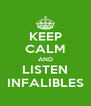 KEEP CALM AND LISTEN INFALIBLES - Personalised Poster A4 size