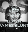 KEEP CALM AND LISTEN JAMES BLUNT - Personalised Poster A4 size