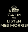 KEEP CALM AND LISTEN JAMES MORRISON - Personalised Poster A4 size