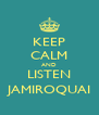 KEEP CALM AND LISTEN JAMIROQUAI - Personalised Poster A4 size