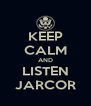 KEEP CALM AND LISTEN JARCOR - Personalised Poster A4 size