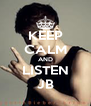 KEEP CALM AND LISTEN JB - Personalised Poster A4 size
