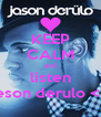 KEEP CALM and listen jeson derulo <3 - Personalised Poster A4 size