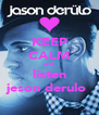 KEEP CALM and listen jeson derulo  - Personalised Poster A4 size