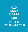 KEEP CALM AND LISTEN JOHN MAYER - Personalised Poster A4 size