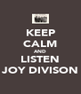 KEEP CALM AND LISTEN JOY DIVISON - Personalised Poster A4 size