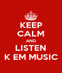 KEEP CALM AND LISTEN K EM MUSIC - Personalised Poster A4 size