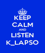 KEEP CALM AND LISTEN K_LAPSO - Personalised Poster A4 size
