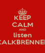 KEEP CALM AND listen KALKBRENNER - Personalised Poster A4 size
