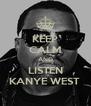 KEEP CALM AND LISTEN KANYE WEST  - Personalised Poster A4 size
