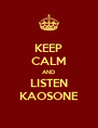 KEEP CALM AND LISTEN KAOSONE - Personalised Poster A4 size