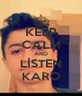 KEEP CALM AND LİSTEN KARO - Personalised Poster A4 size