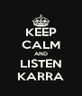 KEEP CALM AND LISTEN KARRA - Personalised Poster A4 size