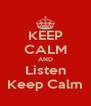 KEEP CALM AND Listen Keep Calm - Personalised Poster A4 size