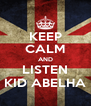 KEEP CALM AND LISTEN KID ABELHA - Personalised Poster A4 size
