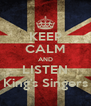 KEEP CALM AND LISTEN King's Singers - Personalised Poster A4 size