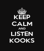 KEEP CALM AND LISTEN KOOKS - Personalised Poster A4 size