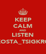KEEP CALM AND LISTEN KOSTA_TSIGKRO - Personalised Poster A4 size