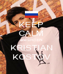 KEEP CALM and LISTEN KRISTIAN KOSTOV - Personalised Poster A4 size