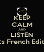 KEEP CALM AND LISTEN Ks French Edits - Personalised Poster A4 size