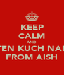 KEEP CALM AND LISTEN KUCH NAHIN FROM AISH - Personalised Poster A4 size