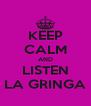 KEEP CALM AND LISTEN LA GRINGA - Personalised Poster A4 size