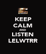 KEEP CALM AND LISTEN LELWTRR - Personalised Poster A4 size