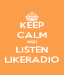KEEP CALM AND LISTEN LIKERADIO - Personalised Poster A4 size