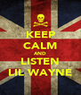 KEEP CALM AND LISTEN LIL WAYNE - Personalised Poster A4 size