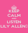 KEEP CALM AND LISTEN LILY ALLEN♥ - Personalised Poster A4 size