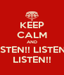 KEEP CALM AND LISTEN!! LISTEN!! LISTEN!! - Personalised Poster A4 size