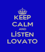 KEEP CALM AND LİSTEN LOVATO - Personalised Poster A4 size