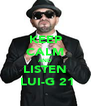 KEEP CALM AND LISTEN  LUI-G 21 - Personalised Poster A4 size