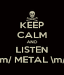 KEEP CALM AND LISTEN \m/ METAL \m/ - Personalised Poster A4 size
