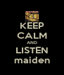 KEEP CALM AND LISTEN maiden - Personalised Poster A4 size