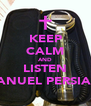 KEEP CALM AND LISTEN MANUEL PERSIANI - Personalised Poster A4 size